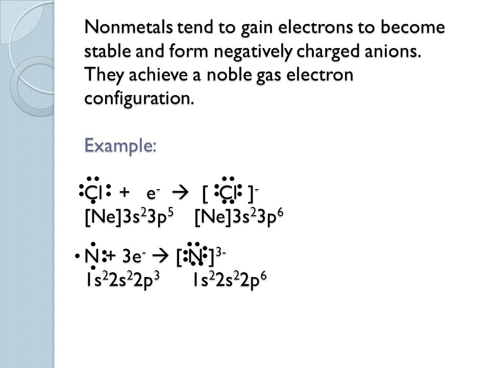Nonmetals tend to gain electrons to become stable and form negatively charged anions.