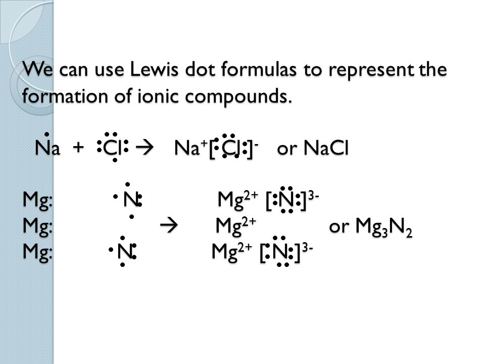 We can use Lewis dot formulas to represent the formation of ionic compounds.