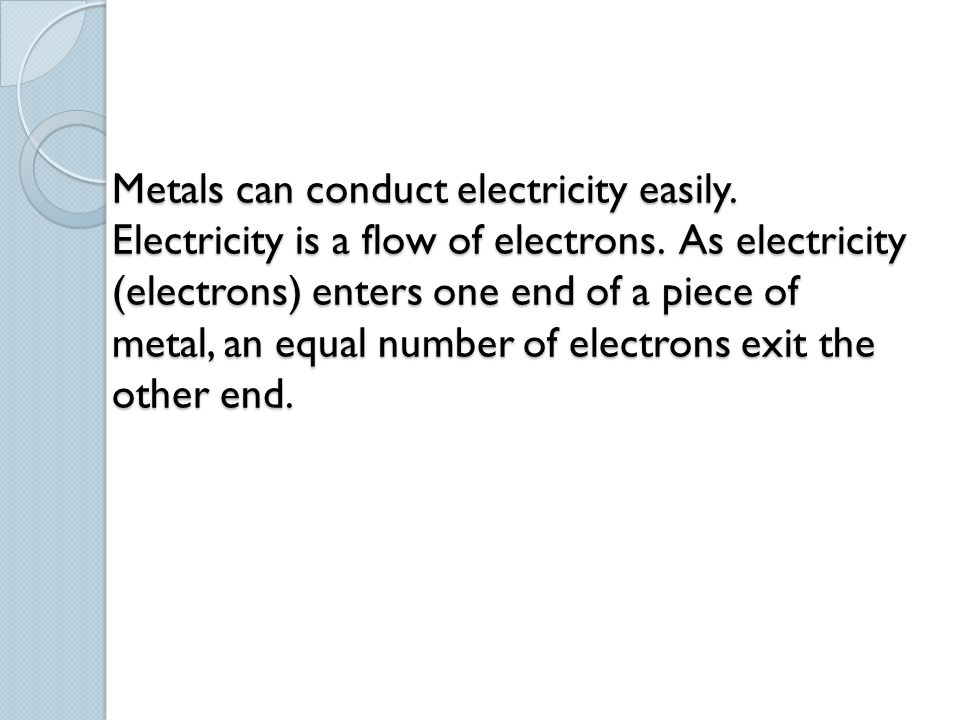Metals can conduct electricity easily