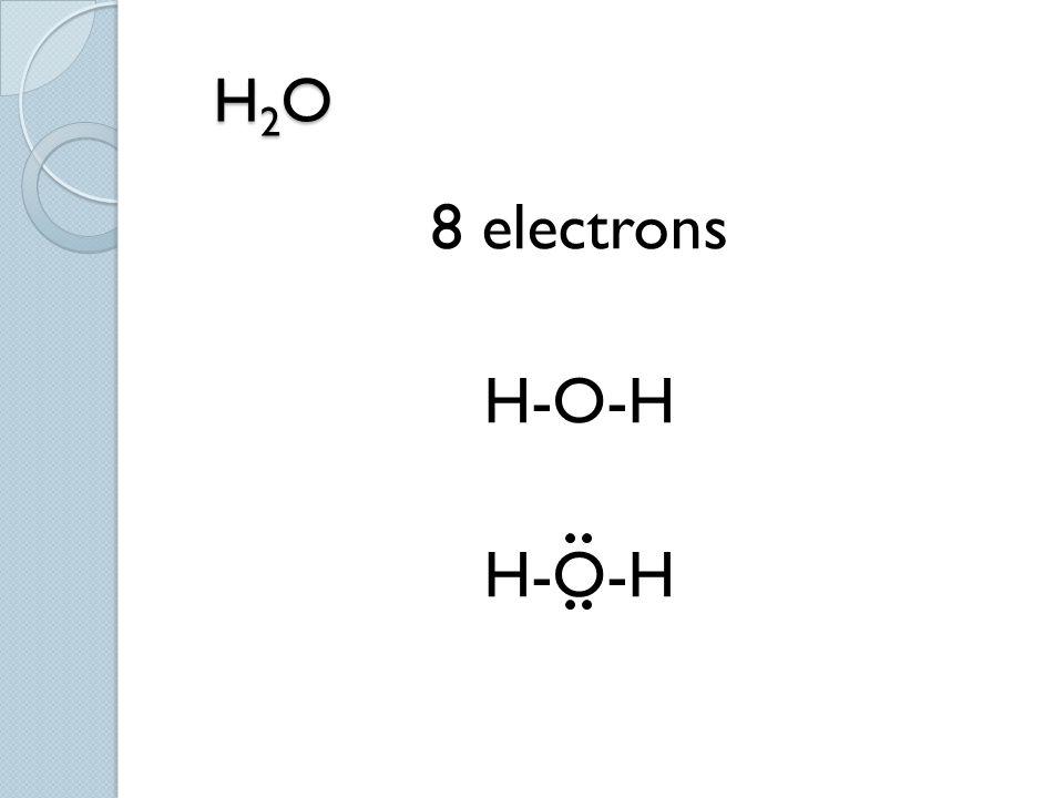H2O 8 electrons H-O-H