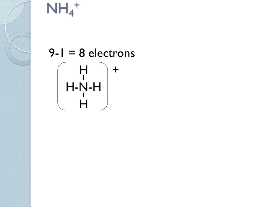 NH4+ 9-1 = 8 electrons H + H-N-H H