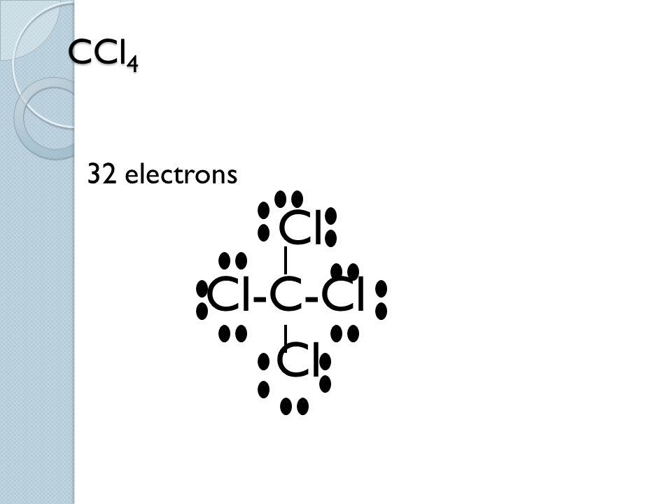 CCl4 32 electrons Cl Cl-C-Cl