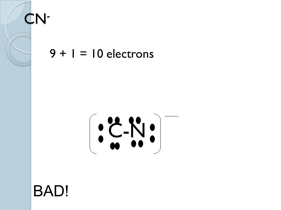 CN- 9 + 1 = 10 electrons C-N BAD!