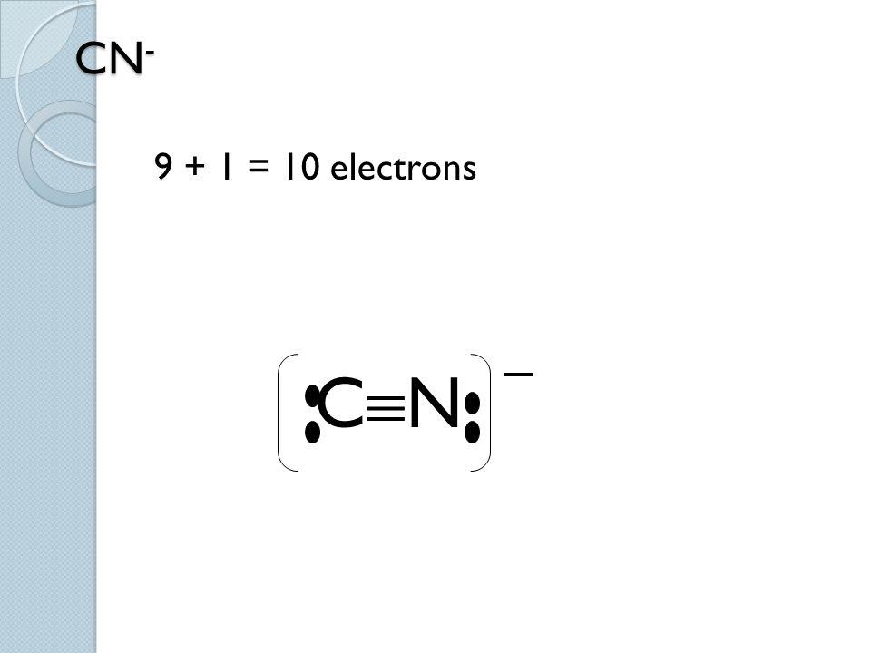 CN- 9 + 1 = 10 electrons CN