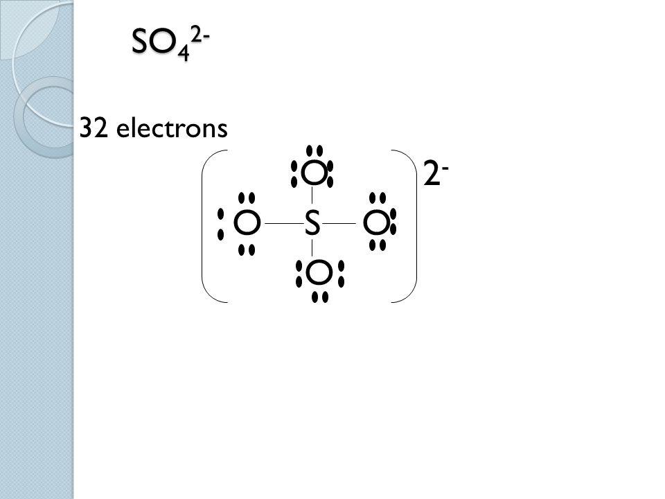 SO42- 32 electrons O 2- O S O O