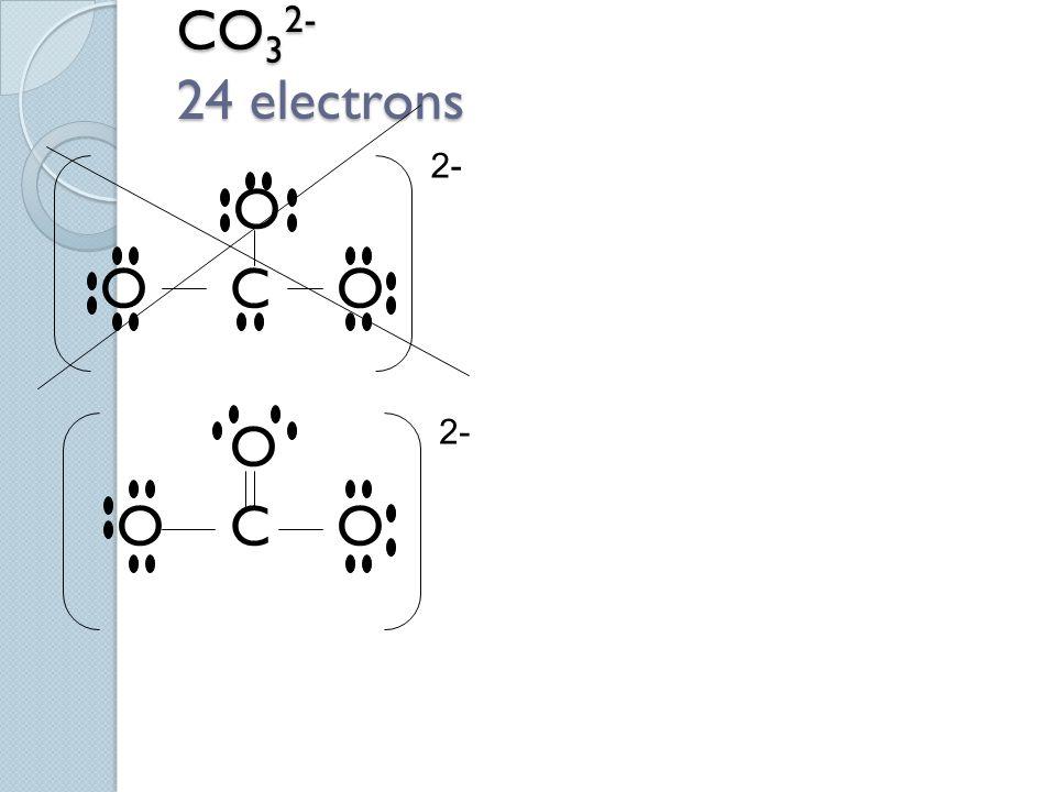 CO32- 24 electrons 2- O O C O O C O 2-