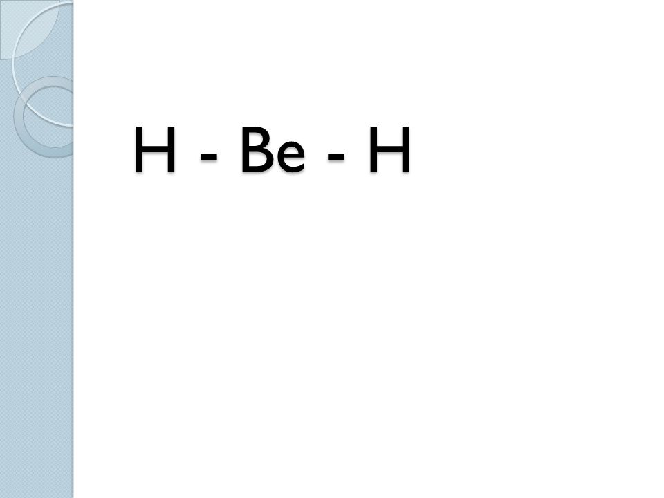 H - Be - H