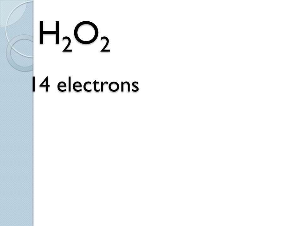 H2O2 14 electrons