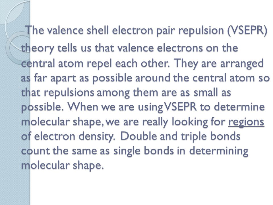 The valence shell electron pair repulsion (VSEPR) theory tells us that valence electrons on the central atom repel each other.