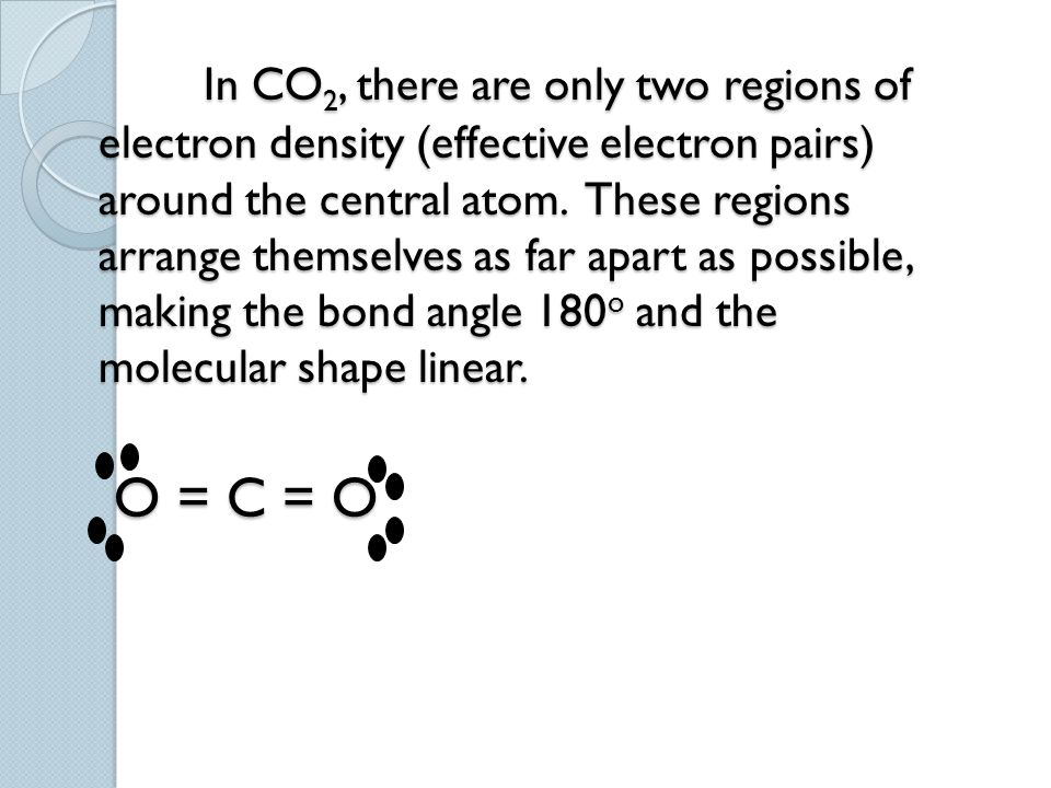 In CO2, there are only two regions of electron density (effective electron pairs) around the central atom.