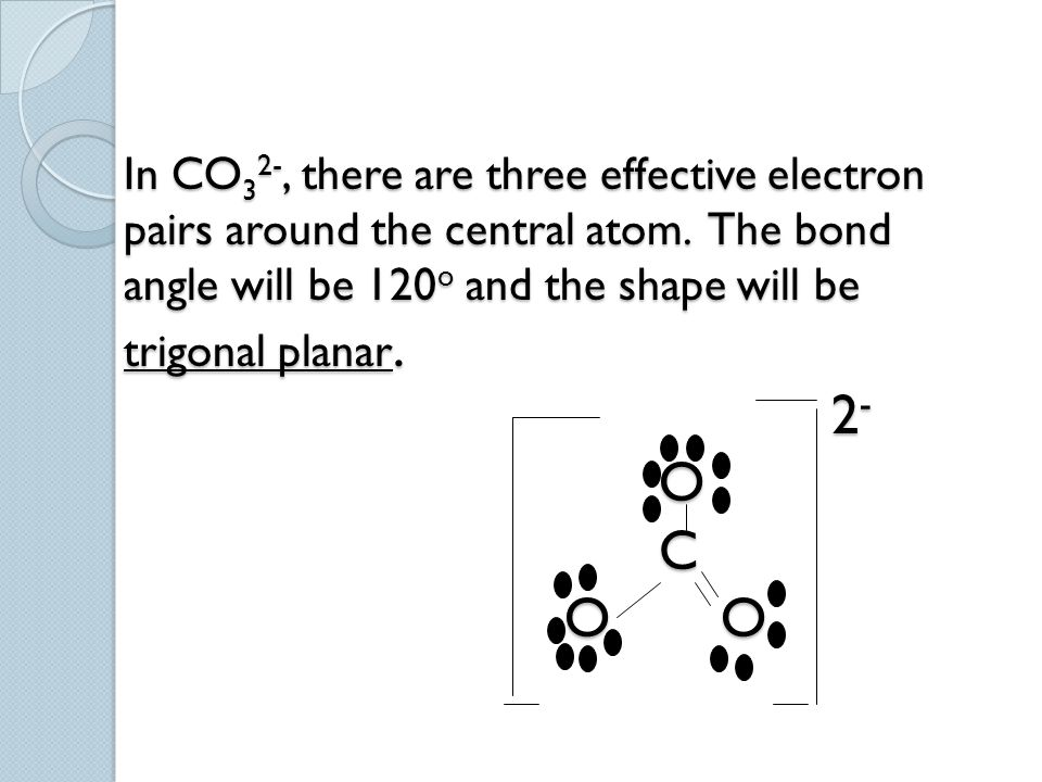 In CO32-, there are three effective electron pairs around the central atom.