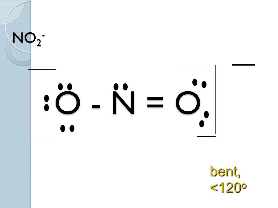 NO2- O - N = O bent, <120o