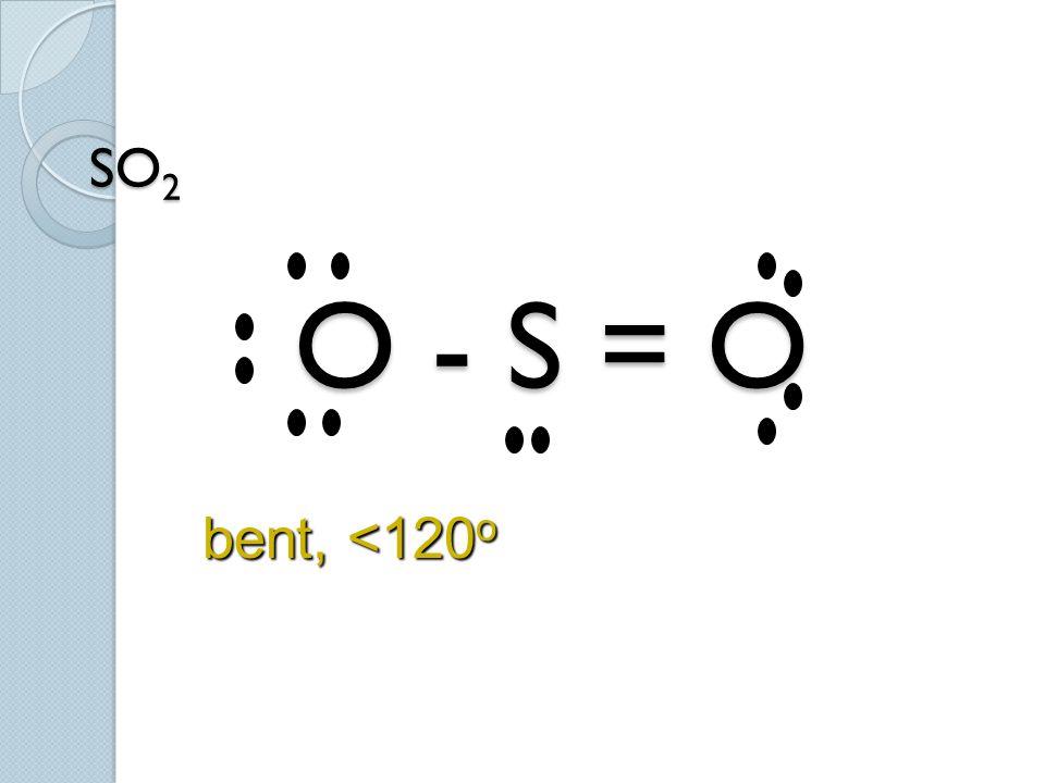 SO2 O - S = O bent, <120o