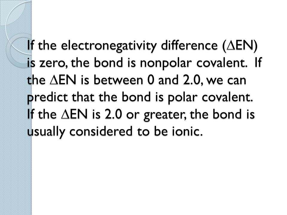 If the electronegativity difference (EN) is zero, the bond is nonpolar covalent.