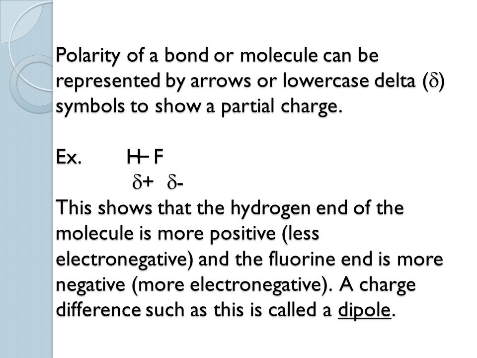 Polarity of a bond or molecule can be represented by arrows or lowercase delta () symbols to show a partial charge.