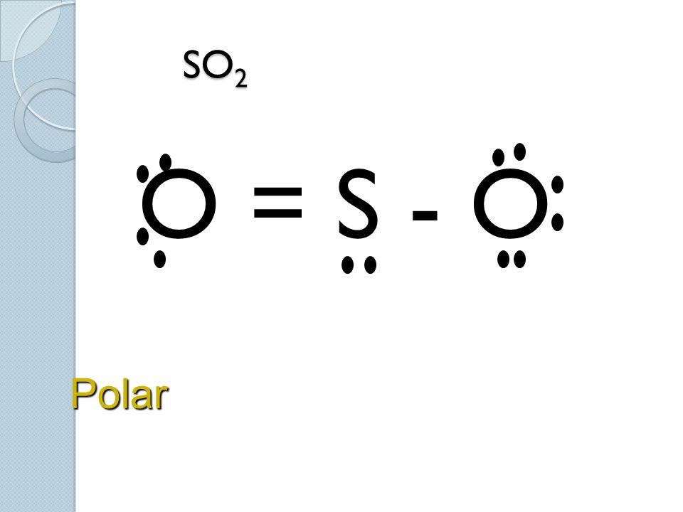 SO2 O = S - O Polar