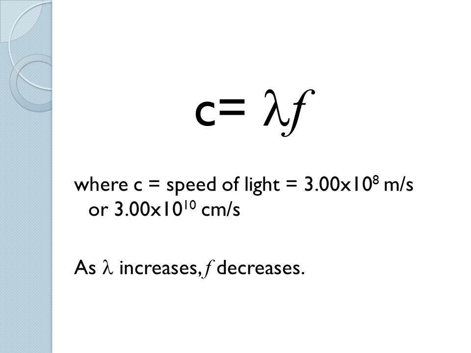 c= lf where c = speed of light = 3.00x108 m/s or 3.00x1010 cm/s