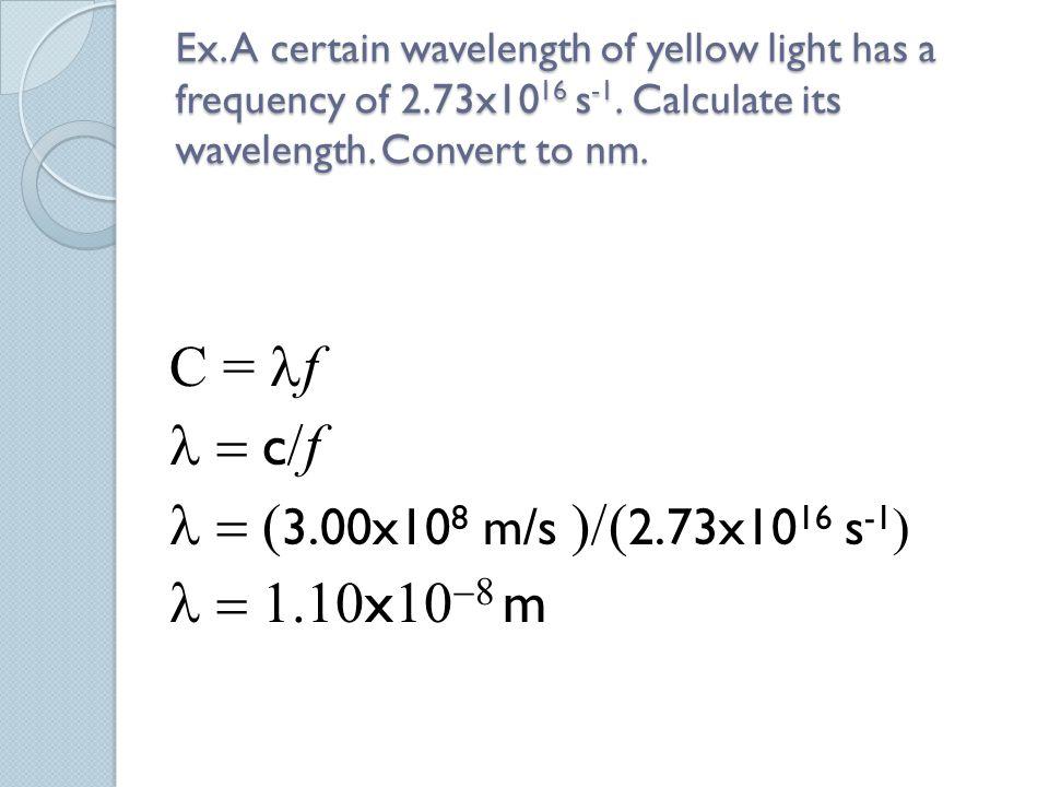 C = lf l = c/f l = (3.00x108 m/s )/(2.73x1016 s-1) l = 1.10x10-8 m
