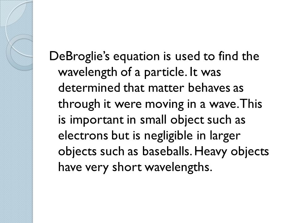 DeBroglie's equation is used to find the wavelength of a particle