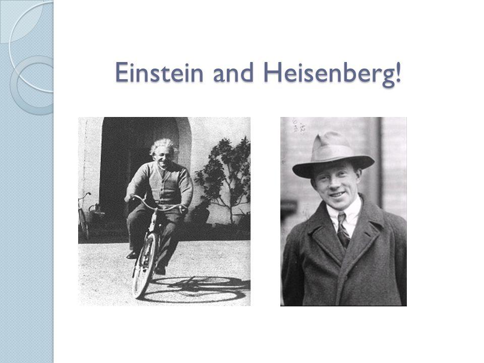 Einstein and Heisenberg!