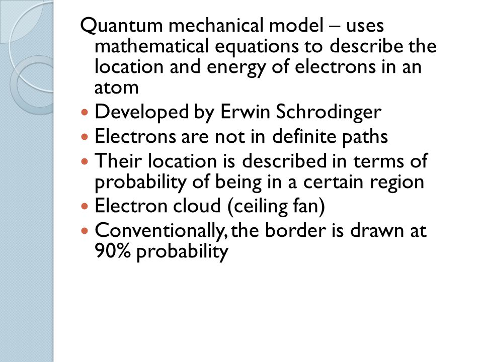 Quantum mechanical model – uses mathematical equations to describe the location and energy of electrons in an atom