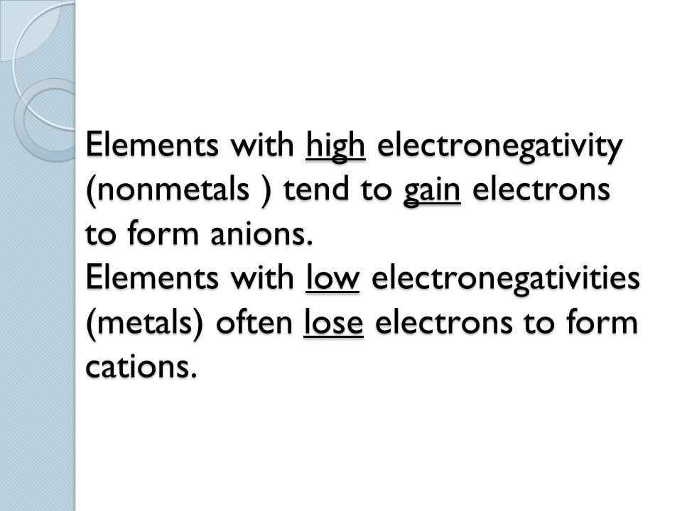 Elements with high electronegativity (nonmetals ) tend to gain electrons to form anions.