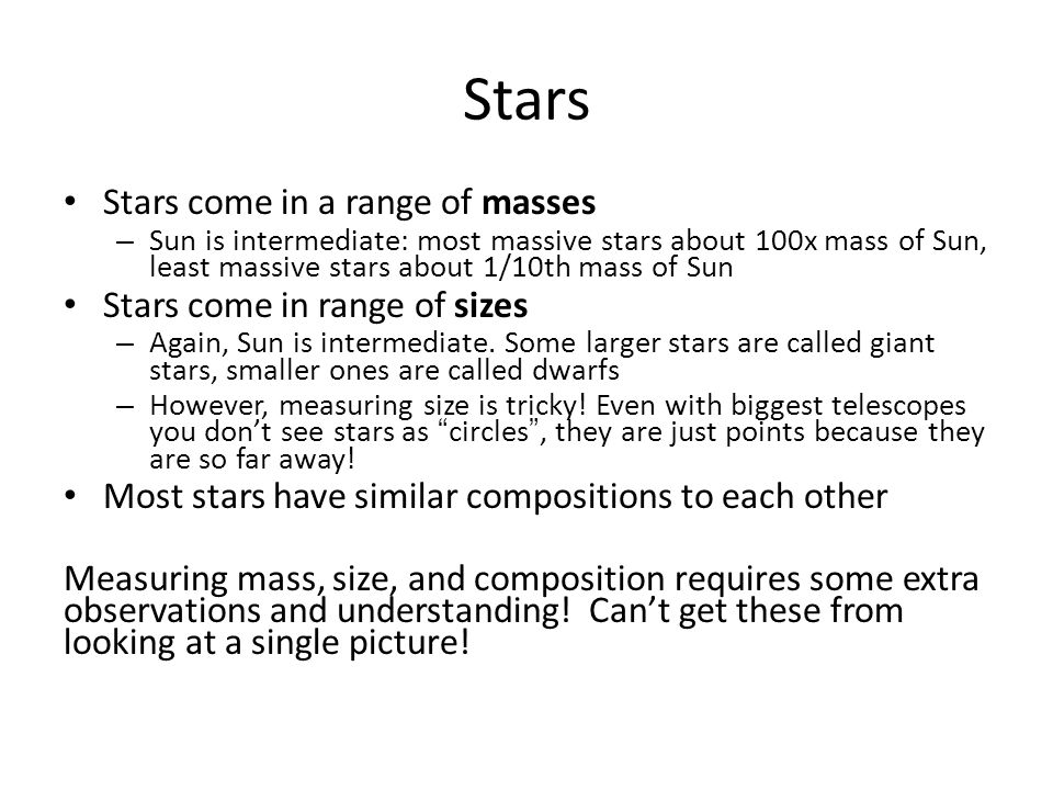 Stars Stars come in a range of masses Stars come in range of sizes