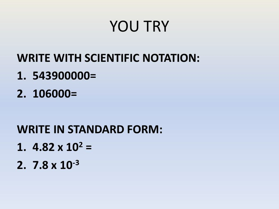 YOU TRY WRITE WITH SCIENTIFIC NOTATION: 543900000= 106000=