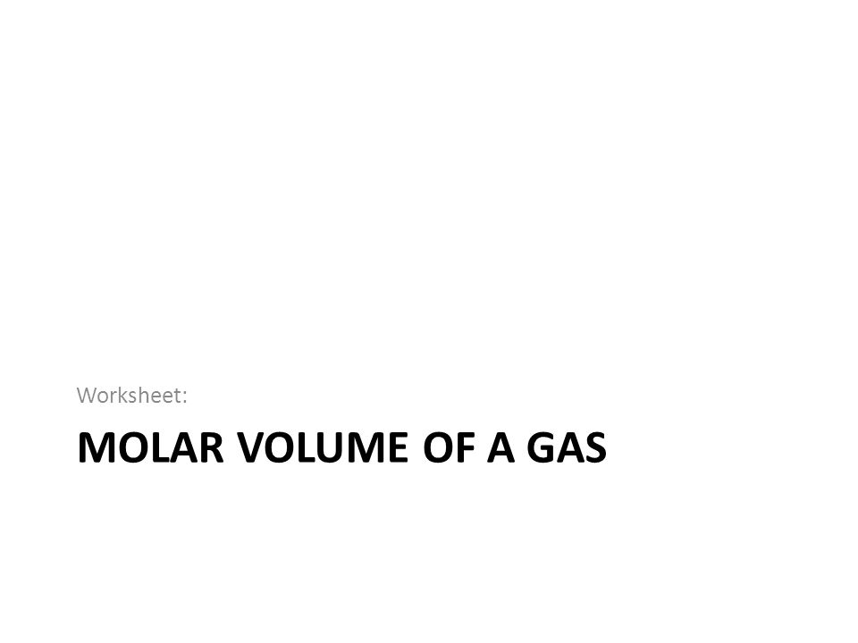 Worksheet: Molar Volume of a gas