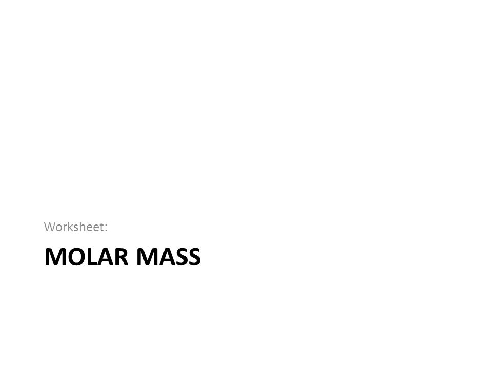 Worksheet: Molar mass