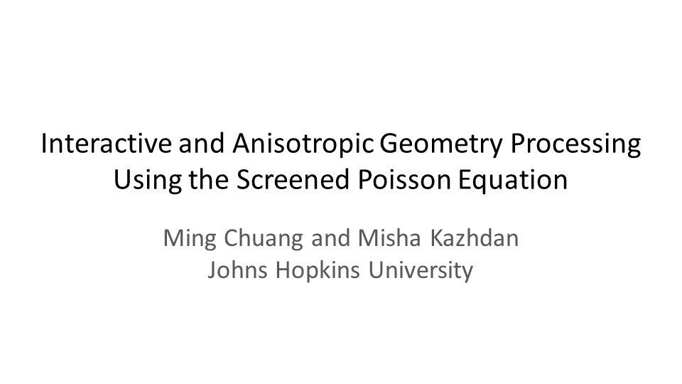 Ming Chuang and Misha Kazhdan Johns Hopkins University