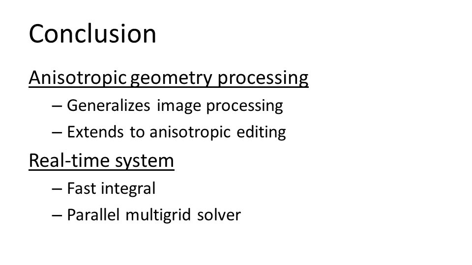 Conclusion Anisotropic geometry processing Real-time system