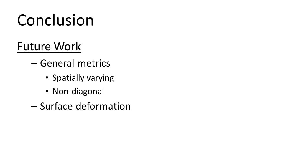 Conclusion Future Work General metrics Surface deformation