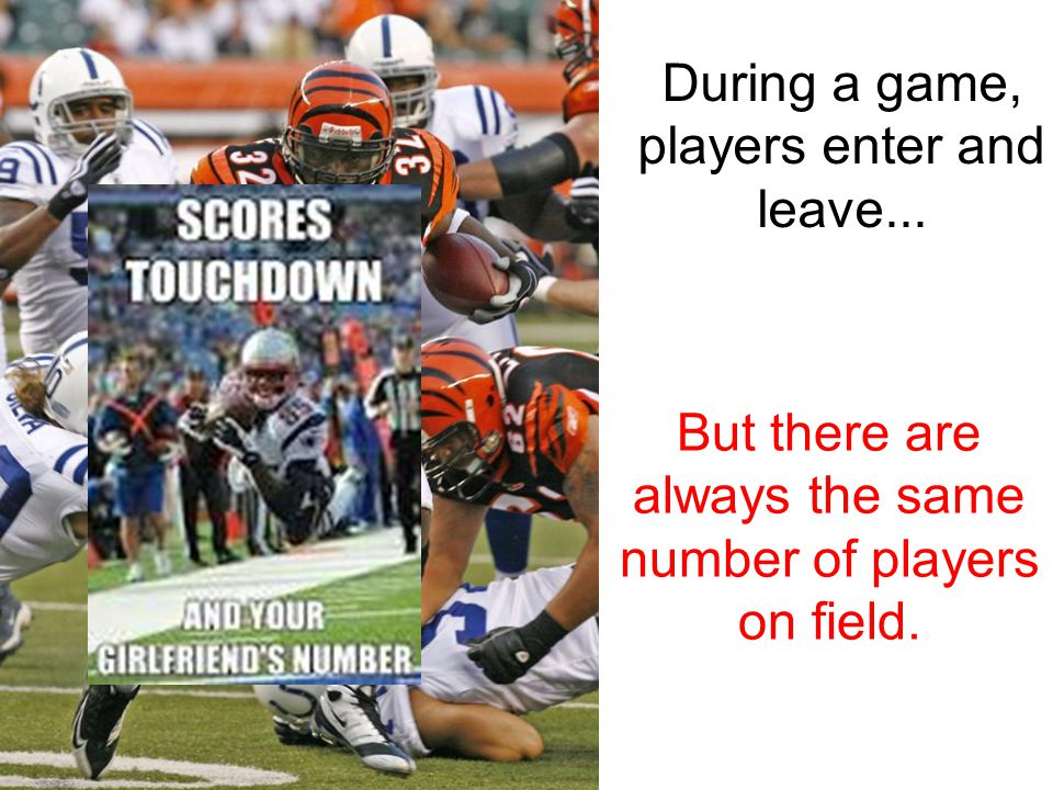 During a game, players enter and leave...
