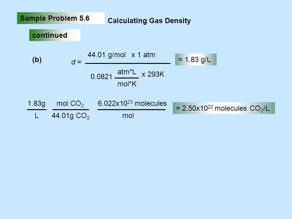 Sample Problem 5.6 Calculating Gas Density. continued. d = 44.01 g/mol. x 1 atm. x 293K. atm*L.