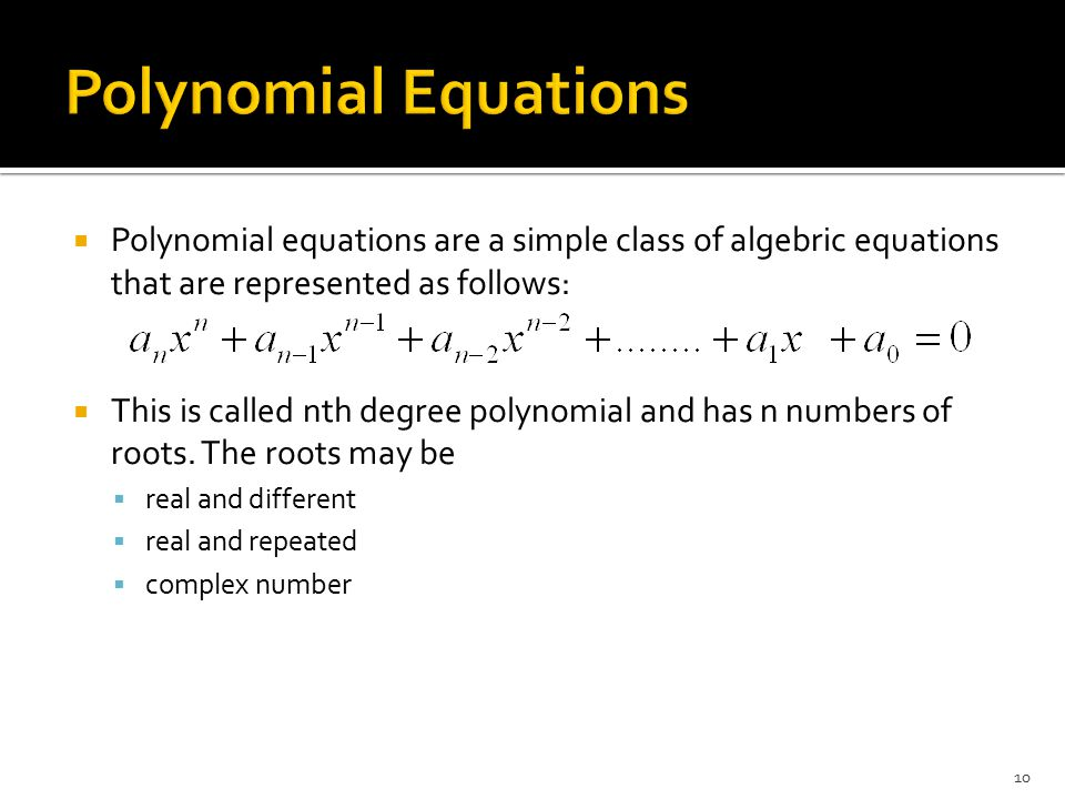 Polynomial Equations Polynomial equations are a simple class of algebric equations that are represented as follows: