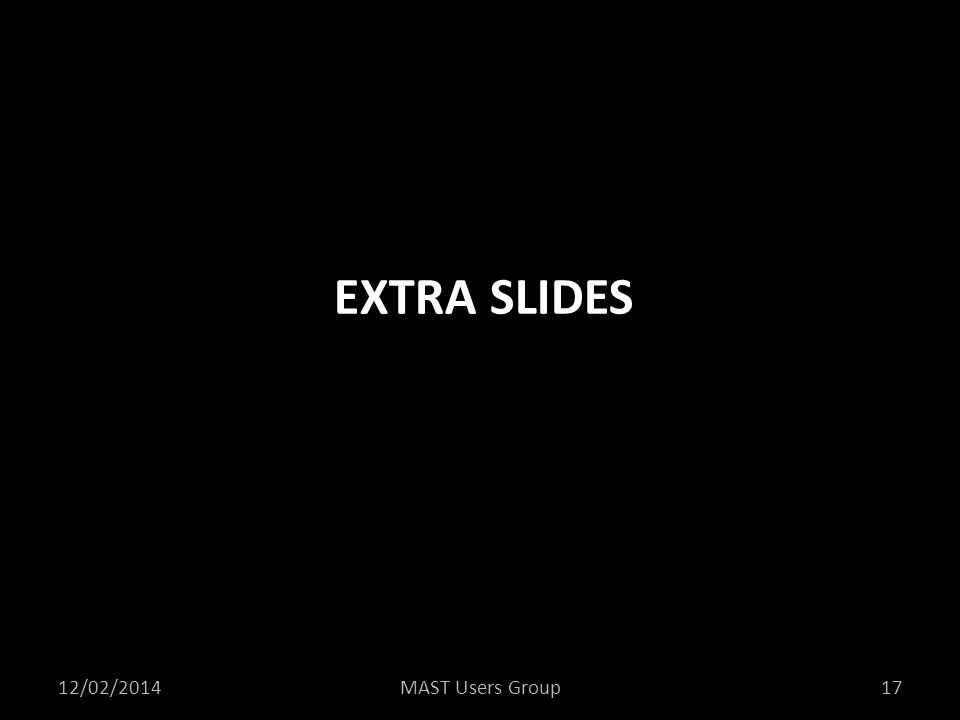 Extra Slides 12/02/2014 MAST Users Group