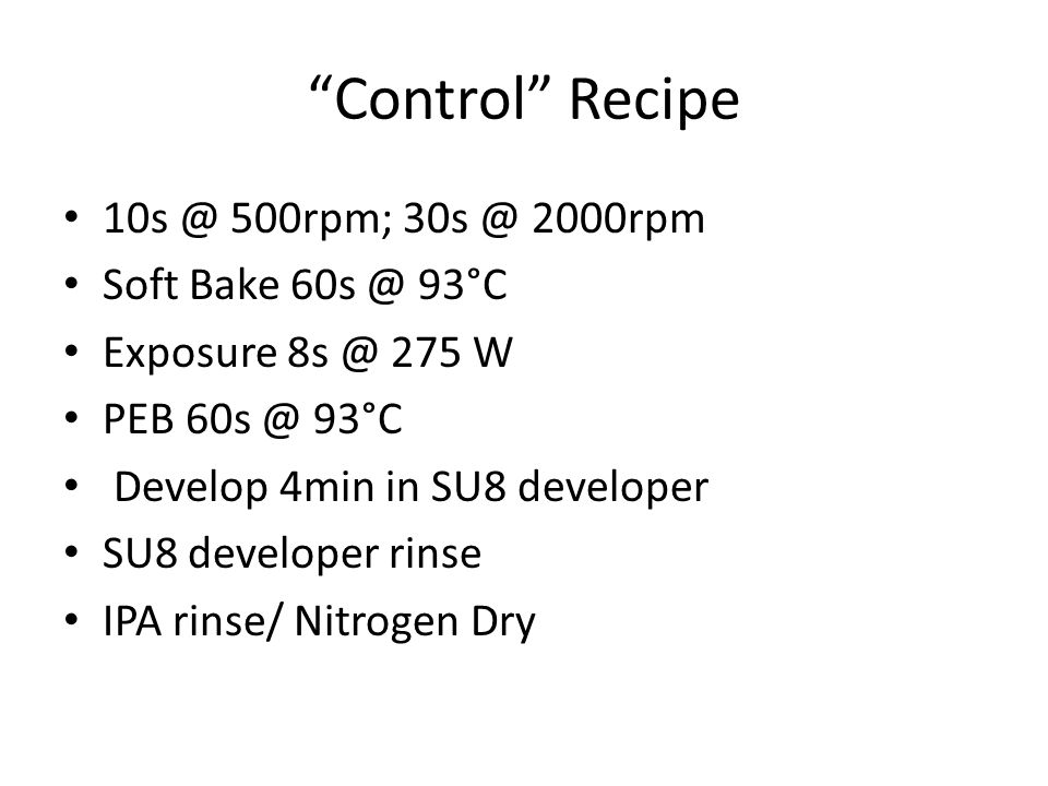 Control Recipe 10s @ 500rpm; 30s @ 2000rpm Soft Bake 60s @ 93°C