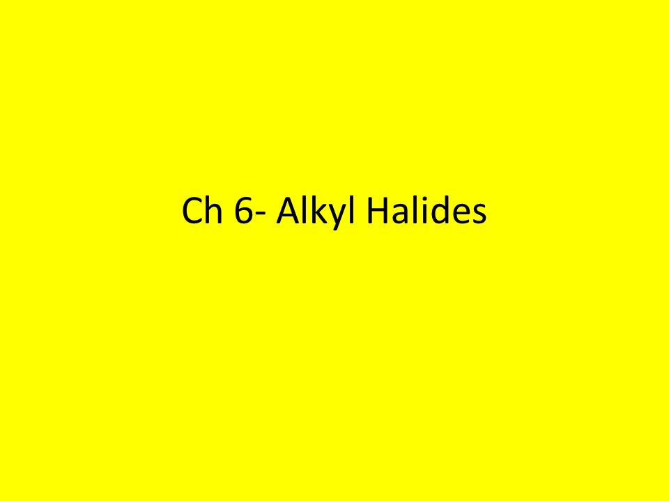 Ch 6- Alkyl Halides