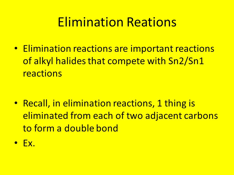 Elimination Reations Elimination reactions are important reactions of alkyl halides that compete with Sn2/Sn1 reactions.