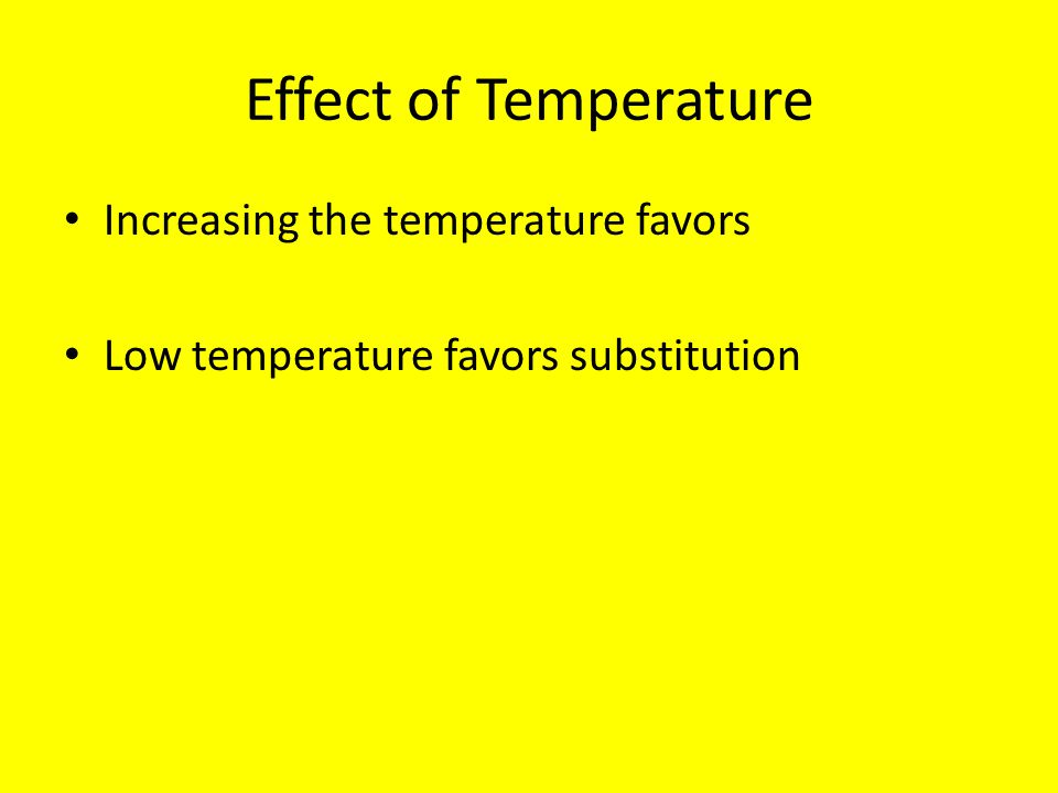 Effect of Temperature Increasing the temperature favors