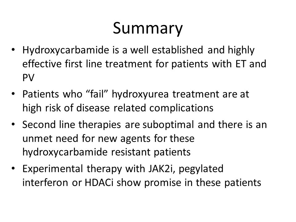 Summary Hydroxycarbamide is a well established and highly effective first line treatment for patients with ET and PV.