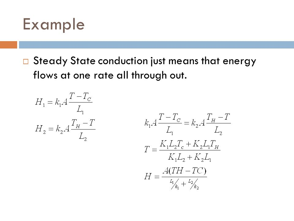 Example Steady State conduction just means that energy flows at one rate all through out.