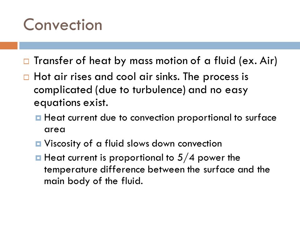 Convection Transfer of heat by mass motion of a fluid (ex. Air)