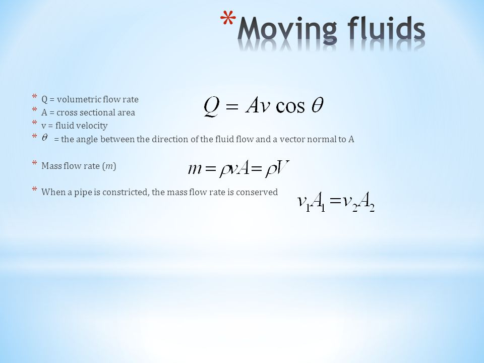 Moving fluids Q = volumetric flow rate A = cross sectional area
