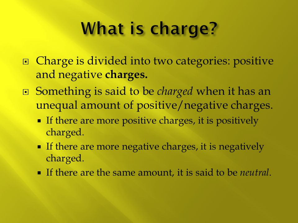 What is charge Charge is divided into two categories: positive and negative charges.