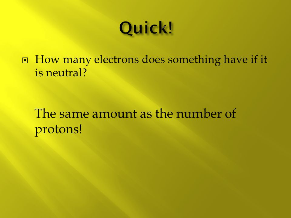 Quick! The same amount as the number of protons!