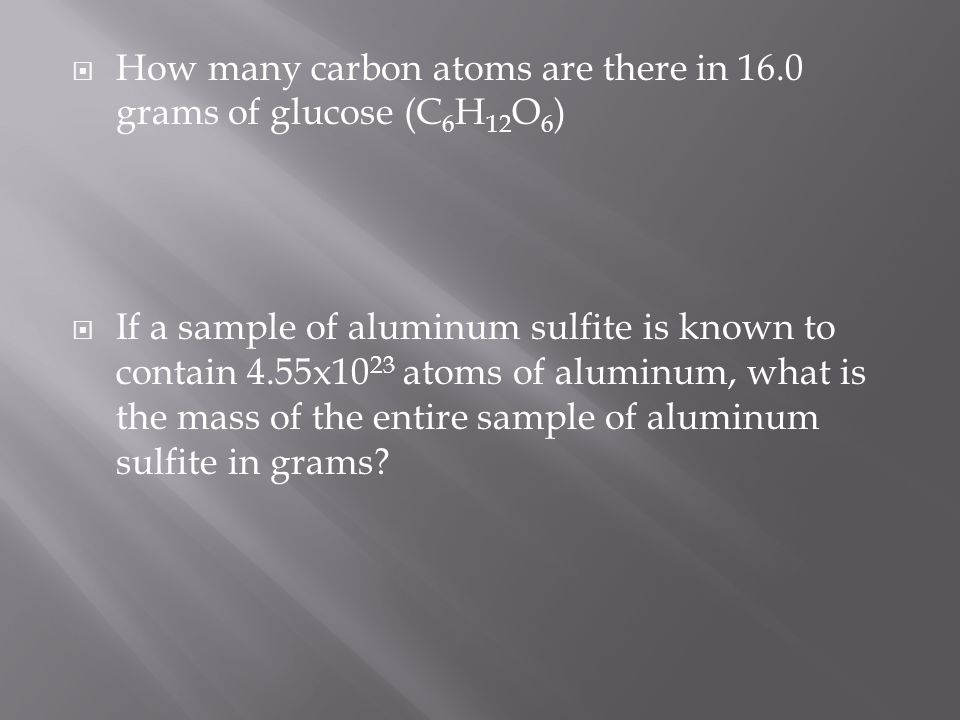How many carbon atoms are there in 16.0 grams of glucose (C6H12O6)