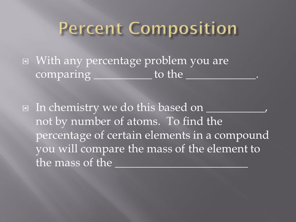 Percent Composition With any percentage problem you are comparing __________ to the ____________.