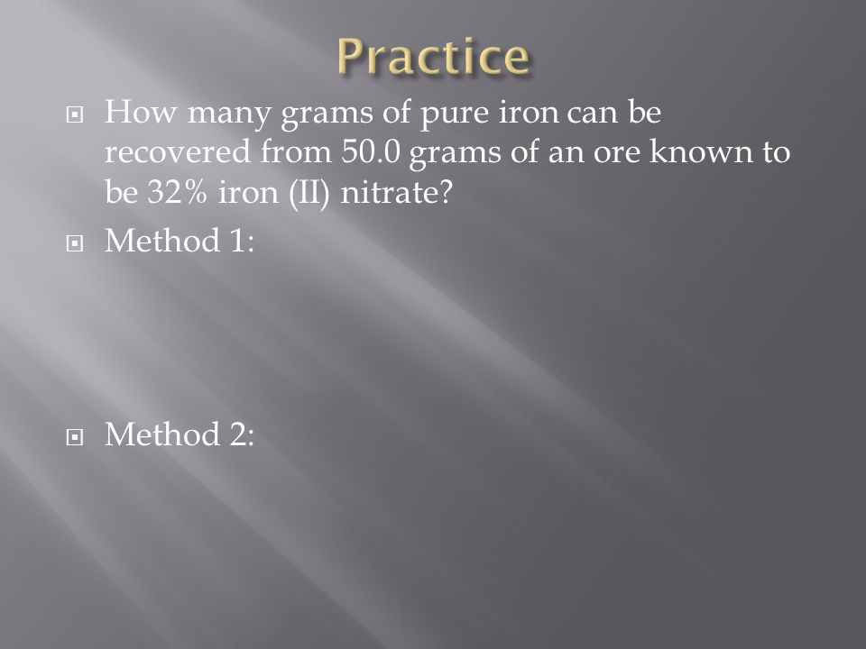 Practice How many grams of pure iron can be recovered from 50.0 grams of an ore known to be 32% iron (II) nitrate